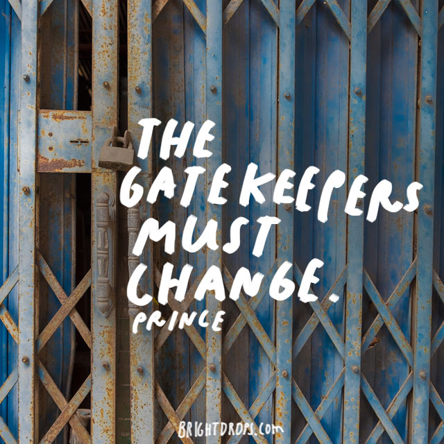 """The gatekeepers must change."" - Prince"