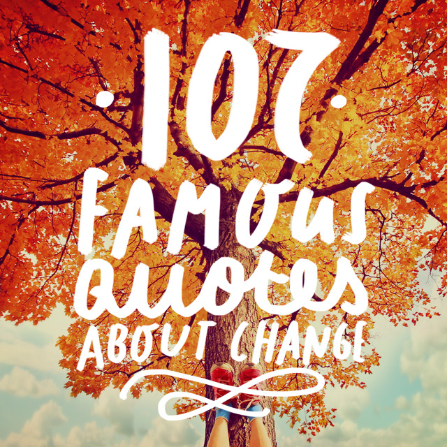 107 Quotes About Change To Help You Get Through Anything Bright Drops