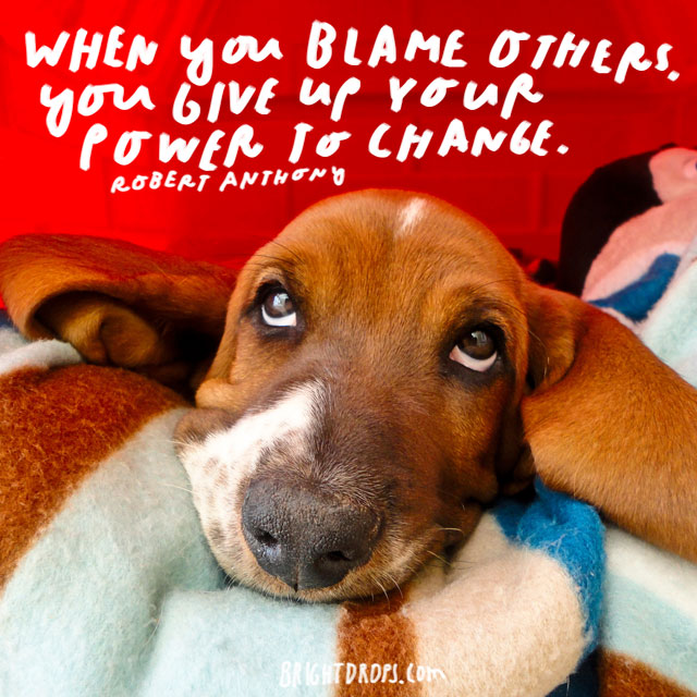 """When you blame others, you give up your power to change."" - Robert Anthony"