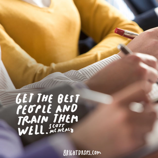 """Get the best people and train them well."" - Scott McNealy"