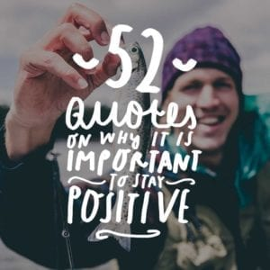 Positive quotes that will show you how to stay happy and fulfilled by using positivity.