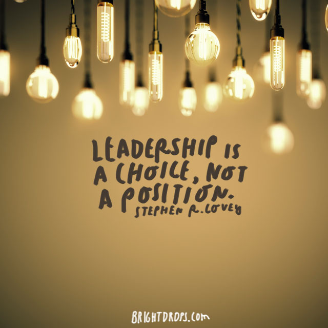 """Leadership is a choice, not a position."" - Stephen R. Covey"