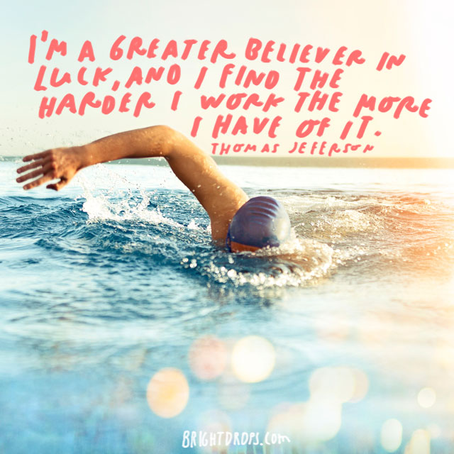 """""""I'm a greater believer in luck, and I find the harder I work the more I have of it."""" - Thomas Jefferson"""