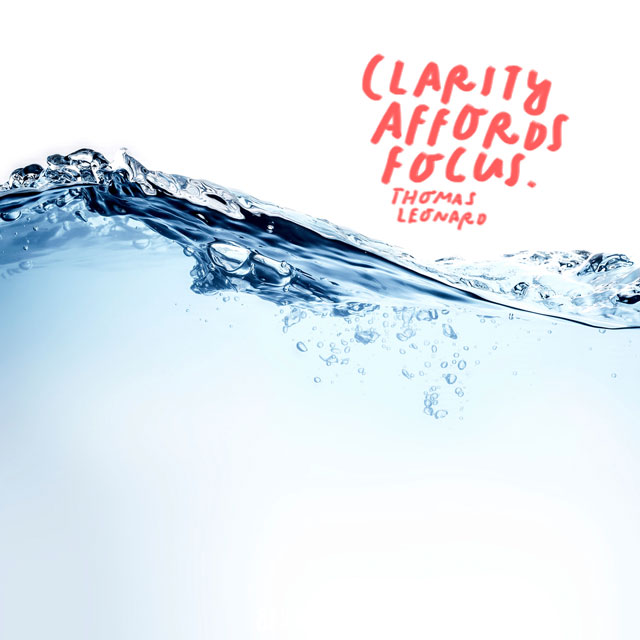 """Clarity affords focus."" - Thomas Leonard"