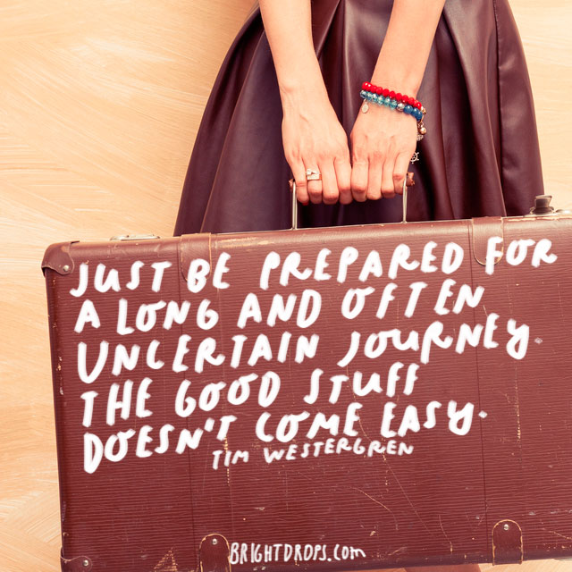 """Just be prepared for a long and often uncertain journey. The good stuff doesn't come easy."" - Tim Westergren"