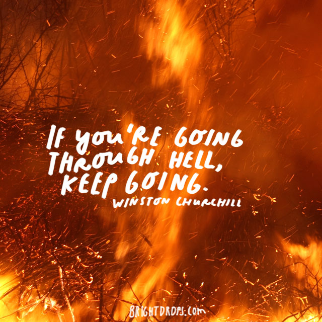 """If you're going through hell, keep going."" - Winston Churchill"
