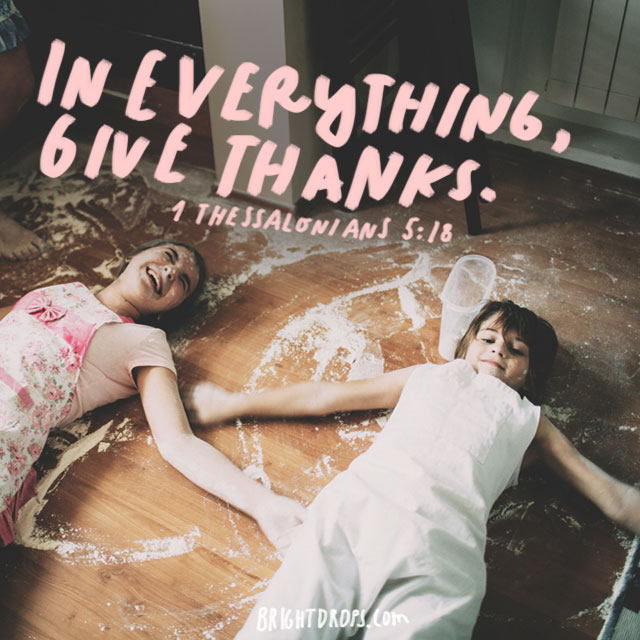 """""""In everything, give thanks."""" - 1 Thessalonians 5:18"""