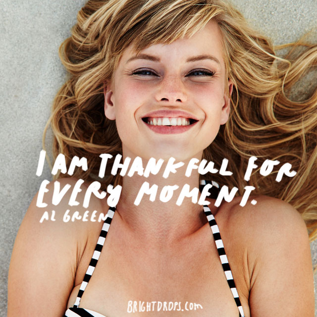 """I am thankful for every moment."""" - Al Green"""