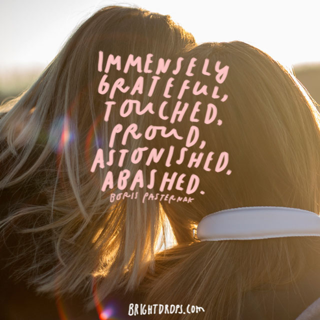 """Immensely grateful, touched, proud, astonished, abashed."" - Boris Pasternak"