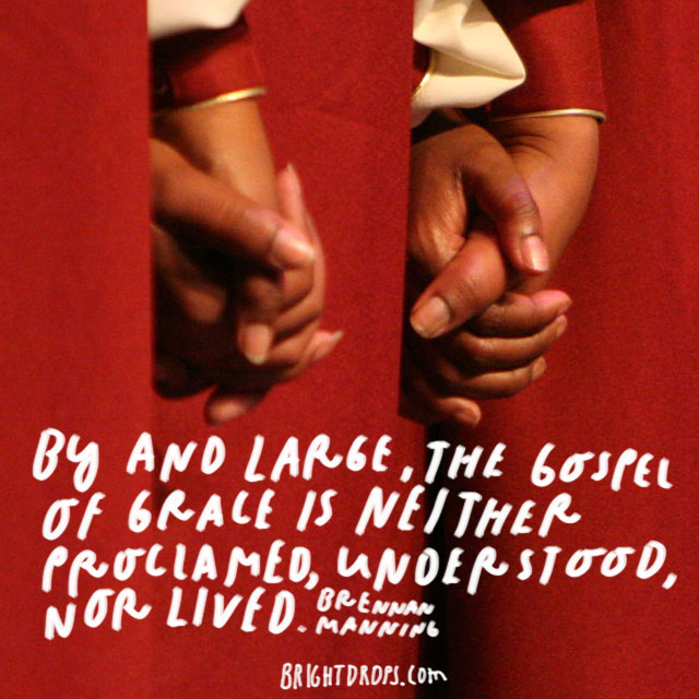 """""""By and large, the gospel of grace is neither proclaimed, understood, nor lived."""" - Brennan Manning"""
