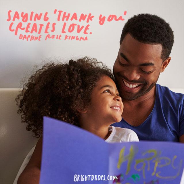 """Saying 'thank you' creates love."" - Daphne Rose Kingma"