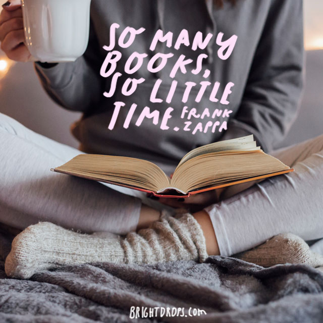 """So many books, so little time."" – Frank Zappa"