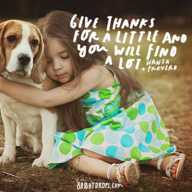 """""""Give thanks for a little and you will find a lot."""" - Hansa Proverb"""