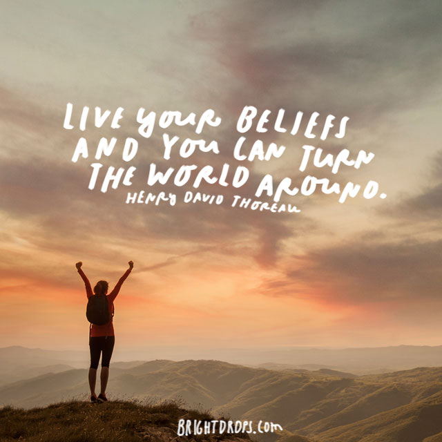 """Live your beliefs and you can turn the world around."" - Henry David Thoreau"