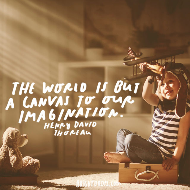 """The world is but a canvas to our imagination."" - Henry David Thoreau"