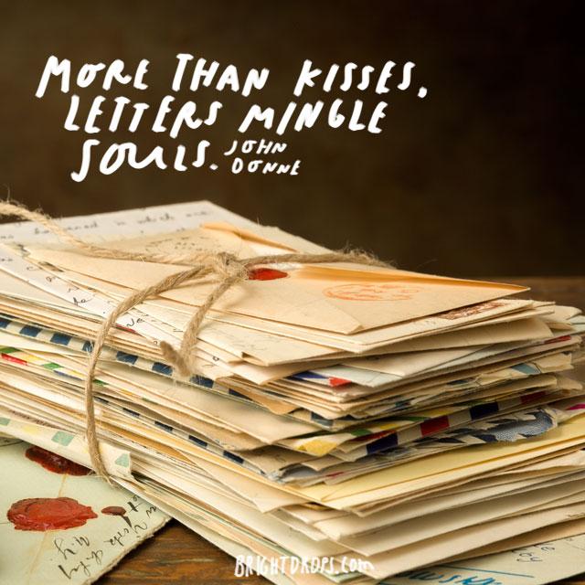 """""""More than kisses, letters mingle souls."""" – John Donne"""