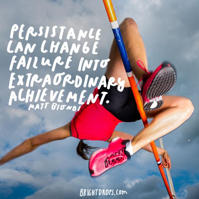 """Persistence can change failure into extraordinary achievement."" - Matt Biondi"