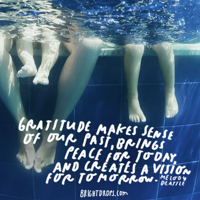 """Gratitude makes sense of our past, brings peace for today, and creates a vision for tomorrow."" - Melody Beattie"