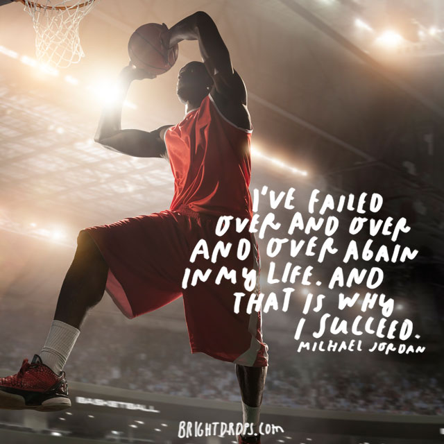 """I've failed over and over and over again in my life. And that is why I succeed."" - Michael Jordan"