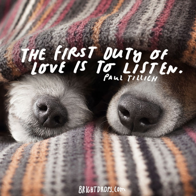 """""""The first duty of love is to listen."""" – Paul Tillich"""