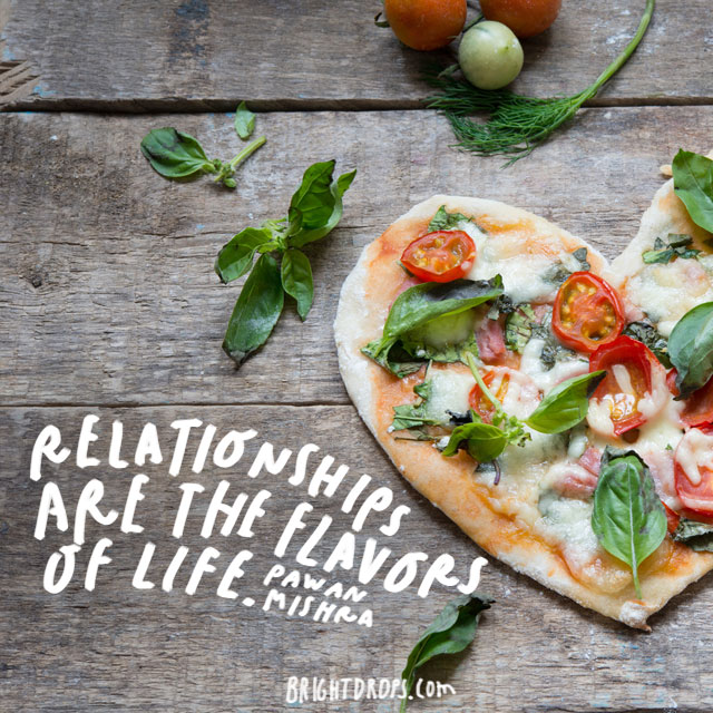 """Relationships are the flavor of life."" – Pawan Mishra"