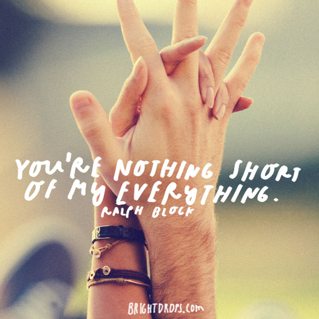 """You're nothing short of my everything"" - Ralph Block"
