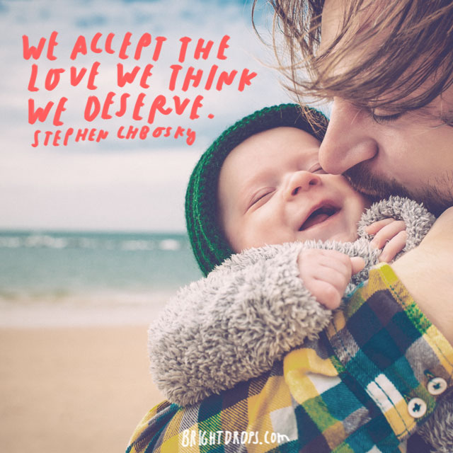"""We accept the love we think we deserve."" – Stephen Chbosky"