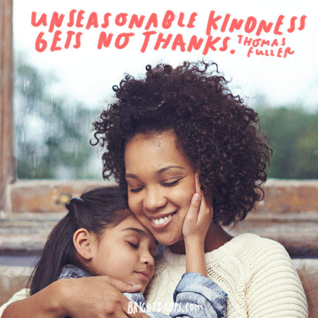 """Unseasonable kindness gets no thanks."" - Thomas Fuller"