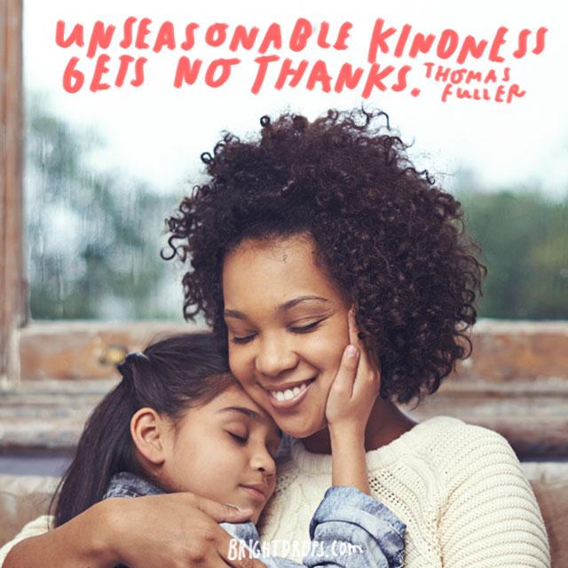 """Unseasonable kindness gets no thanks."" - Thomas Fuller"
