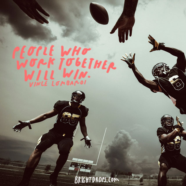"""People who work together will win."" – Vince Lombardi"