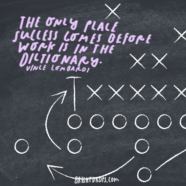 """The only place success comes before work is in the dictionary."" – Vince Lombardi"