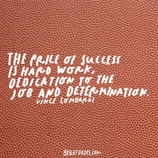 """The price of success is hard work, dedication to the job, and determination."" – Vince Lombardi"