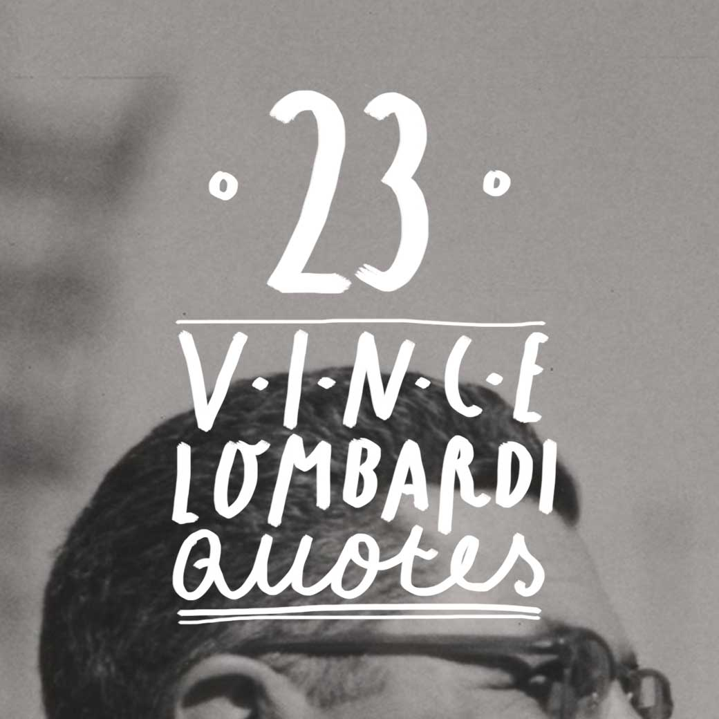 Vince Lombardi Quote: 23 Most Famous Vince Lombardi Quotes