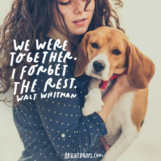 """We were together. I forget the rest."" – Walt Whitman"