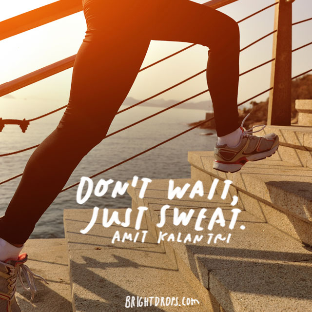 """Don't wait, just sweat."" – Amit Kalantri"