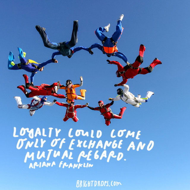 """Loyalty could come only of exchange and mutual regard."" - Ariana Franklin"