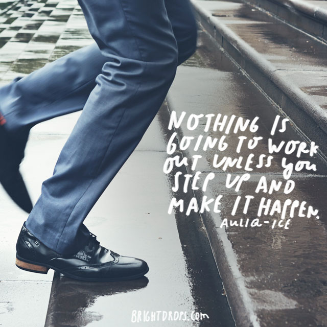"""Nothing is going to work out unless you step up and make it happen."" – Auliq Ice"