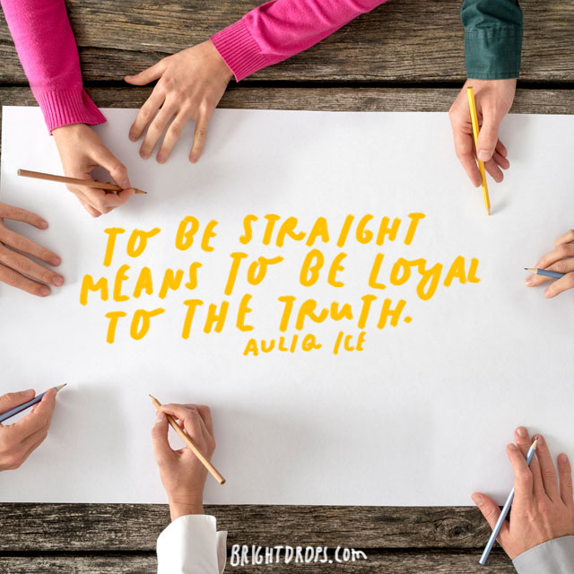 """To be straight means to be loyal to the truth."" - Auliq Ice"