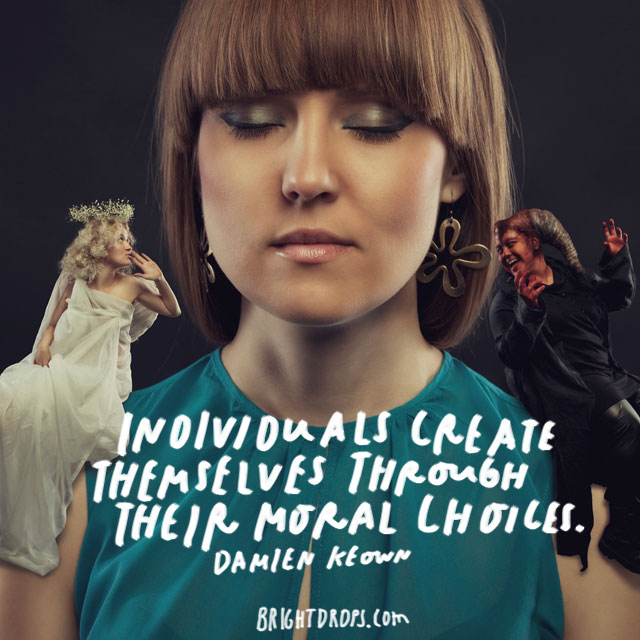 """Individuals create themselves through their moral choices."" – Damien Keown"