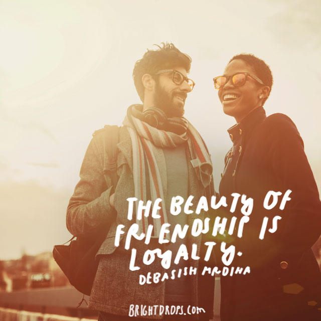 """The beauty of friendship is loyalty."" - Debasish Mrdiha"