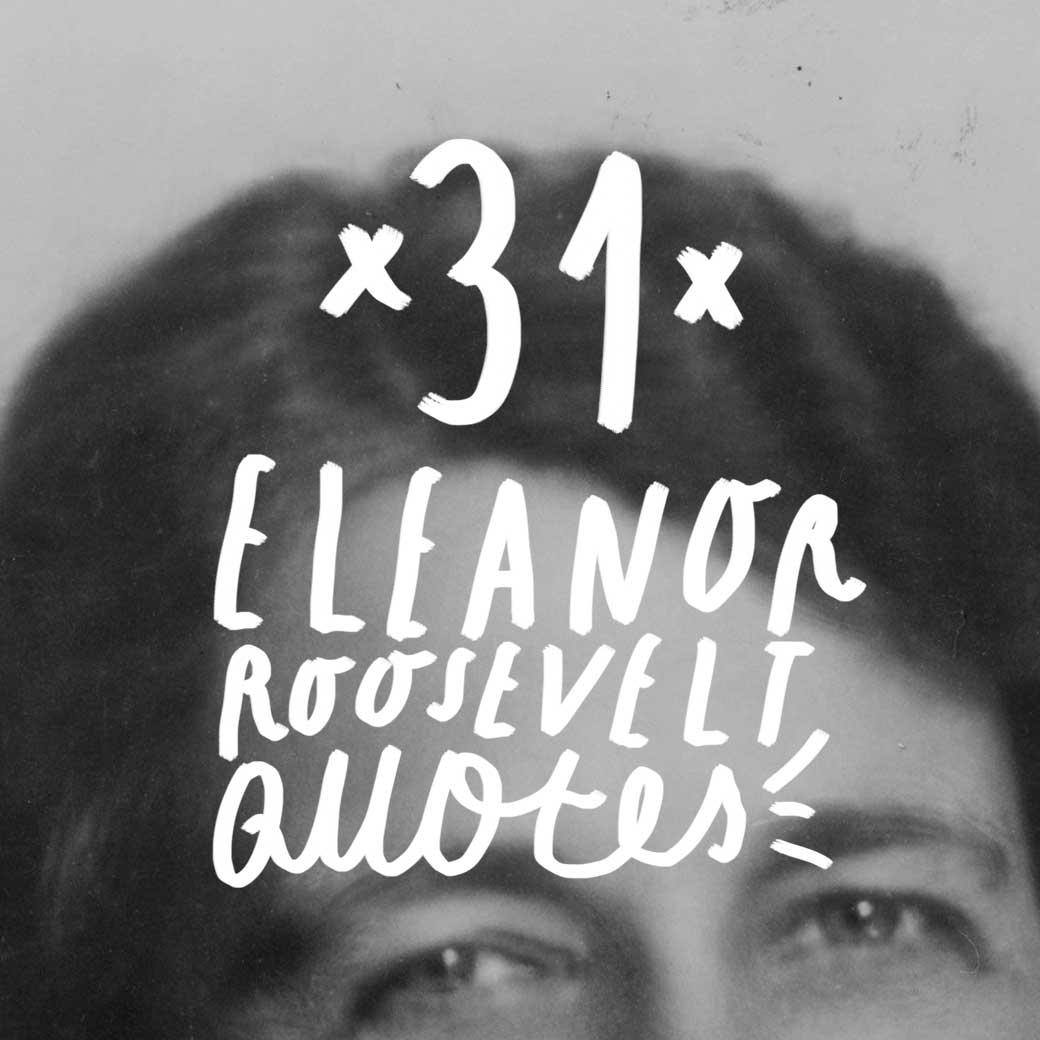 31 Inspiring Eleanor Roosevelt Quotes Bright Drops
