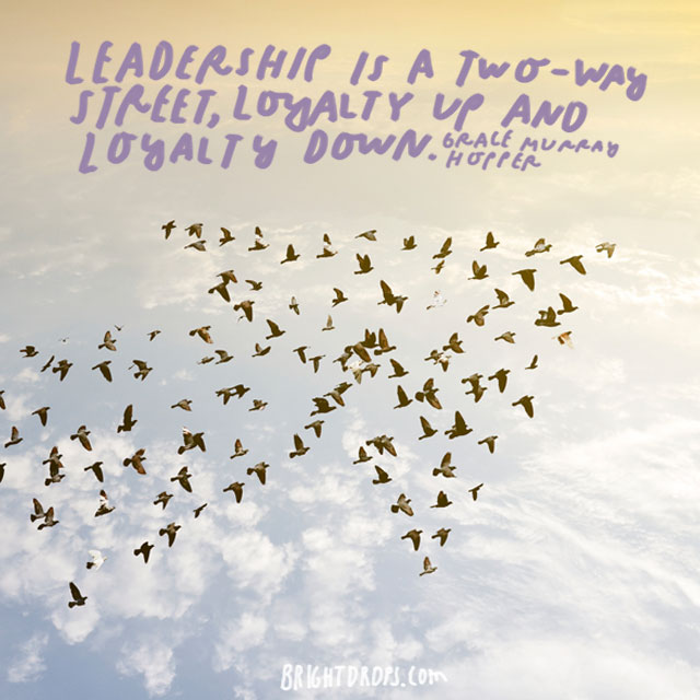 """Leadership is a two-way street, loyalty up and loyalty down."" - Grace Murray Hopper"