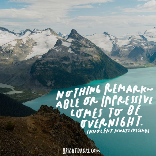 """Nothing remarkable or impressive comes to be overnight."" - Innocent Mwatsikesimbe"
