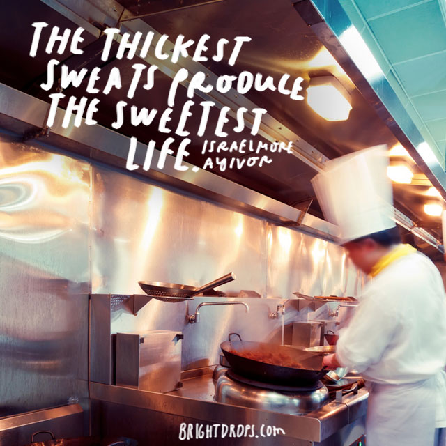 """The thickest sweats produce the sweetest life."" – Isrealmore Ayivor"