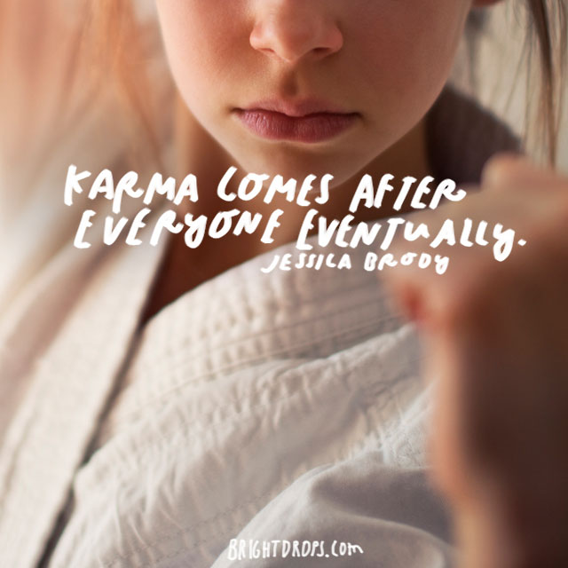 """Karma comes after everyone eventually."" – Jessica Brody"