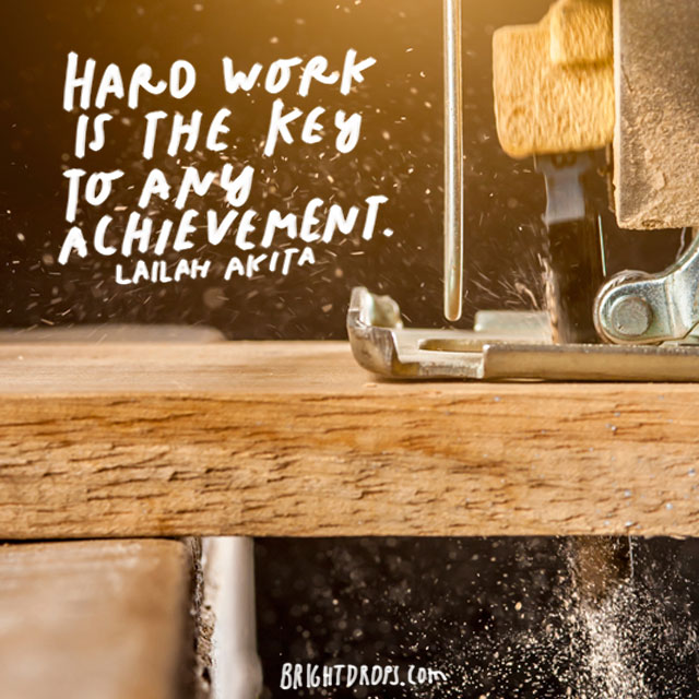 """Hard work is the key to any achievement."" – Lailah Akita"