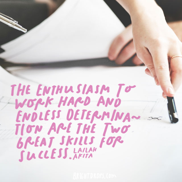 """The enthusiasm to work hard and endless determination is the two great skills for success."" – Lailah Akita"