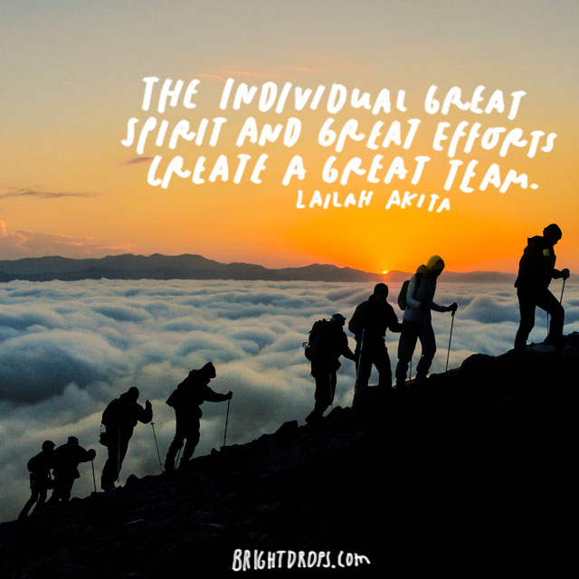 """The individual great spirit and great efforts create a great team."" – Lailah Akita"