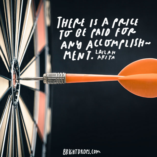 """There is a price to be paid for any accomplishment."" – Lailah Akita'"