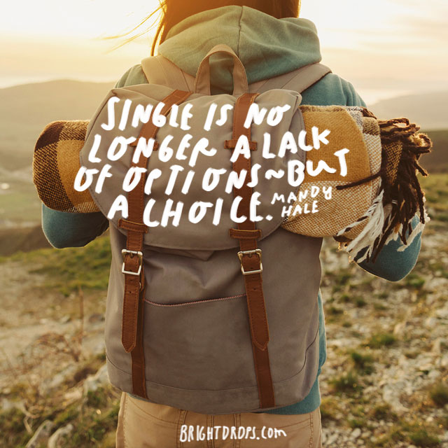 """Single is no longer a lack of options – but a choice."" – Mandy Hale"